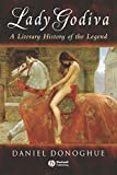Donoghue, Daniel: Lady Godiva : A Literary History of the Legend