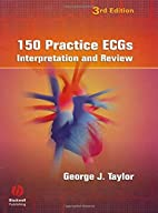 150 Practice ECGs: Interpretation and Review…