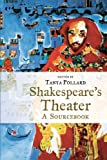 Pollard, Tanya: Shakespeare's Theater: A Sourcebook