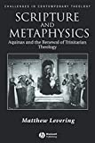 Levering, Matthew Webb: Scripture and Metaphysics: Aquinas and the Renewal of Trinitarian Theology