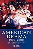 Krasner, David: American Drama 1945 - 2000: An Introduction