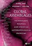 Ong, Aihwa: Global Assemblages: Technology, Politics, and Ethics As Anthropological Problems