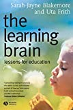 Blakemore, Sarah-Jayne: The Learning Brain: Lessons for Education