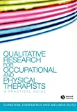 Carpenter, Christine: Qualitative Research for Occupational and Physical Therapists: A Practical Guide