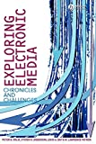 Orlik, Peter B.: Exploring Electronic Media: Chronicles and Challenges