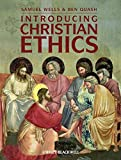 Wells, Samuel: Introducing Christian Ethics