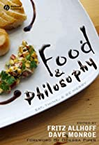 Food and Philosophy: Eat, Think, and Be…