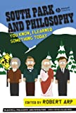 Arp, Robert: South Park and Philosophy: You Know, I Learned Something Today