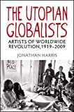 Harris, Jonathan: The Utopian Globalists: Artists of Worldwide Revolution, 1919-2009
