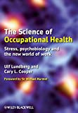 Lundberg, Ulf: The Science of Occupational Health: Stress, Psychobiology, and the New World of Work