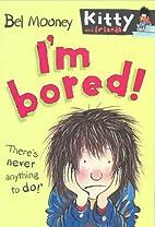 I'm Bored! by Bel Mooney
