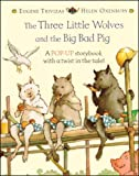 Trivizas, Eugene: The Three Little Wolves and the Big Bad Pig : A Pop-Up Storybook with a Twist in the Tale!