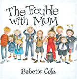 Cole, Babette: The Trouble with Mum