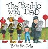 Cole, Babette: The Trouble with Dad