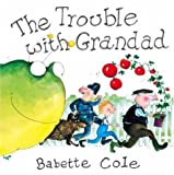 Cole, Babette: The Trouble with Grandad