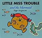 Little Miss Trouble and the Mermaid by Roger…