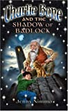 JENNY NIMMO: CHARLIE BONE AND THE SHADOW OF BADLOCK (CHILDREN OF THE RED KING)