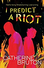 I Predict a Riot by Catherine Bruton