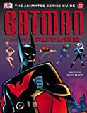 Beatty, Scott: Batman of the Future Animated Series Guide