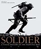 Soldier: A Visual History of the Fighting…