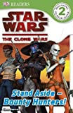Dk: Star Wars Clone Wars Stand Aside - Bounty Hunters! (DK Readers Level 2)
