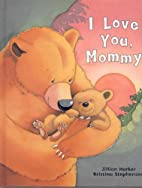 I Love You Mommy by Jillian Harker