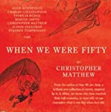Matthew, Christopher: When We Were Fifty