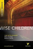 Wise Children (York Notes Advanced) by…