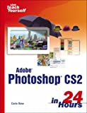 Rose, Carla: Sams Teach Yourself Adobe Photoshop CS2 in 24 Hours and Hot Tips Bundle