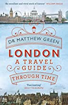 London: A Travel Guide Through Time by Dr…