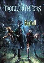 Skyfall (Troll Hunters) by Michael Dahl