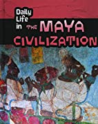 Daily Life in the Maya Civilization (Daily…