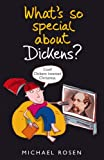 Rosen, Michael: What's So Special About Dickens?