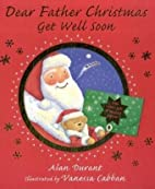 Dear Father Christmas, Get Well Soon by Alan…