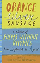 Orange Silver Sausage: A Collection of Poems…