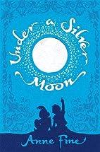 Under a Silver Moon by Anne Fine
