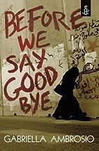 Before We Say Goodbye by Gabriella Ambrosio