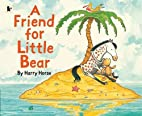 A Friend for Little Bear by Harry Horse