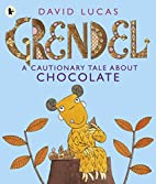 Grendel : a cautionary tale about chocolate…