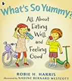 What's So Yummy?: All About Eating Well…