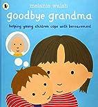 Goodbye Grandma by Melanie Walsh