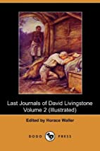 The Last Journals of David Livingstone,…