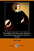 The Letters of Franz Liszt, Volume I. From…