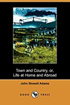 Town and Country; or Life at Home and…