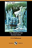 Ballantyne, R.M.: The World of Ice