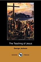 The Teaching of Jesus by George Jackson