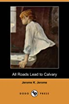 All Roads Lead to Calvary by Jerome K.…