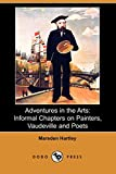 Hartley, Marsden: Adventures in the Arts: Informal Chapters on Painters, Vaudeville and Poets (Dodo Press)