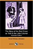 Annie Fellows Johnston: The Story of the Red Cross as Told to the Little Colonel