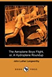 Langworthy, John Luther: The Aeroplane Boys Flight, Or, a Hydroplane Roundup
